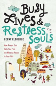 Busy Lives and Restless Souls
