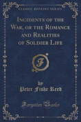 Incidents of the War, or the Romance and Realities of Soldier Life