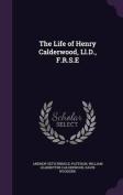 The Life of Henry Calderwood, LL.D., F.R.S.E