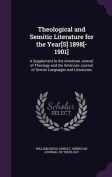 Theological and Semitic Literature for the Year[s] 1898[-1901]