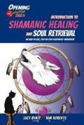 Introduction to Shamanic Healing & Soul Retrieval