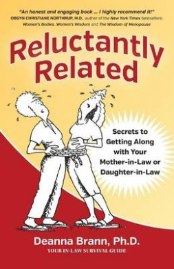 Reluctantly Related: Secrets to Getting Along with Your Mother-In-Law or Daughter-In-Law