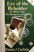 Eye of the Beholder & Other Tales  : The Adventures of Viola Stewart Journal #2