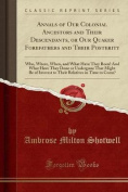 Annals of Our Colonial Ancestors and Their Descendants, or Our Quaker Forefathers and Their Posterity