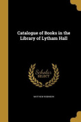 Catalogue of Books in the Library of Lytham Hall
