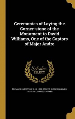 Ceremonies of Laying the Corner-Stone of the Monument to David Williams, One of the Captors of Major Andre