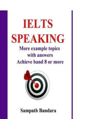 Ielts Speaking: More Example Topics with Answers: Guide to Achieve Band 8 or More in Ielts Speaking Test.