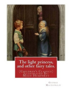 The Light Princess, and Other Fairy Tales. by: George MacDonald