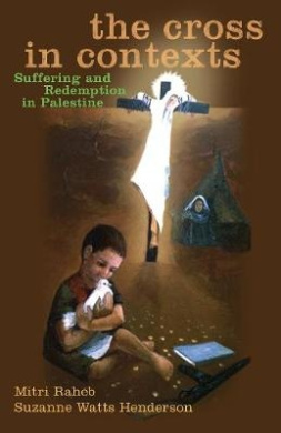 The Cross in Contexts: Suffering and Redemption in Palestine