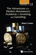 The Adventures Of A Modern Renaissance Academic In Investing And Gambling,
