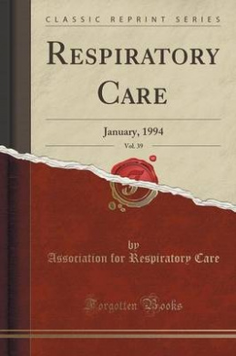 Respiratory Care, Vol. 39: January, 1994 (Classic Reprint)