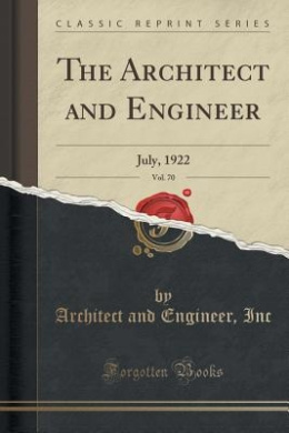 The Architect and Engineer, Vol. 70: July, 1922 (Classic Reprint)