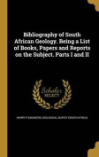 Bibliography of South African Geology. Being a List of Books, Papers and Reports on the Subject. Parts I and II