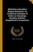 Bibliotheca Heraldica Magnae Britanniae. an Analytical Catalogue of Books on Genealogy, Heraldry, Nobility, Knighthood & Ceremonies;