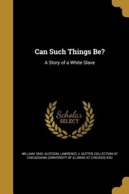 Can Such Things Be?: A Story of a White Slave
