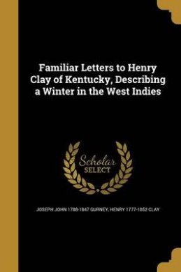 Familiar Letters to Henry Clay of Kentucky, Describing a Winter in the West Indies