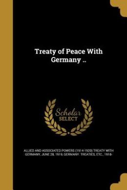 Treaty of Peace with Germany ..