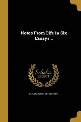 Notes from Life in Six Essays ..