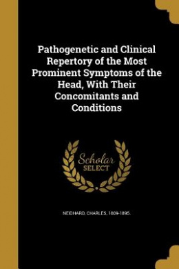 Pathogenetic and Clinical Repertory of the Most Prominent Symptoms of the Head, with Their Concomitants and Conditions