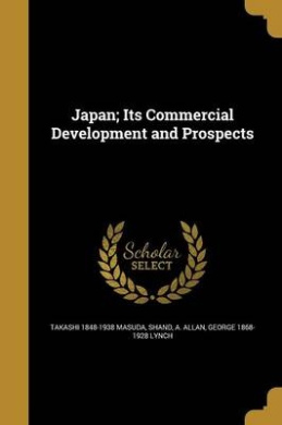 Japan; Its Commercial Development and Prospects