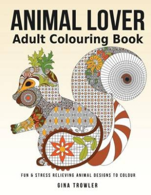 Adult Colouring Book: Animal Lover: Fun and Stress Relieving Animal Designs to Colour