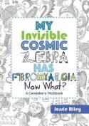 My Invisible Cosmic Zebra Has Fibromyalgia - Now What?