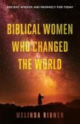 Biblical Women Who Changed the World