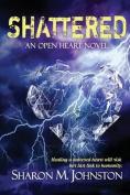 Shattered (Open Heart Novel)