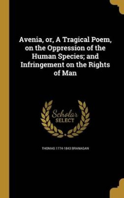 Avenia, Or, a Tragical Poem, on the Oppression of the Human Species; And Infringement on the Rights of Man