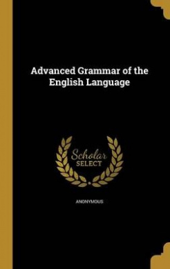 Advanced Grammar of the English Language
