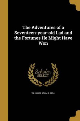 The Adventures of a Seventeen-Year-Old Lad and the Fortunes He Might Have Won