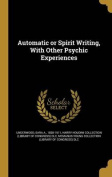 Automatic or Spirit Writing, with Other Psychic Experiences