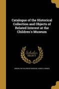 Catalogue of the Historical Collection and Objects of Related Interest at the Children's Museum