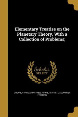 Elementary Treatise on the Planetary Theory, with a Collection of Problems;