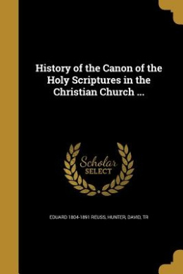 History of the Canon of the Holy Scriptures in the Christian Church ...