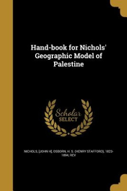 Hand-Book for Nichols' Geographic Model of Palestine
