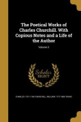The Poetical Works of Charles Churchill. with Copious Notes and a Life of the Author; Volume 3