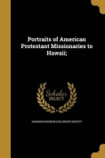 Portraits of American Protestant Missionaries to Hawaii;
