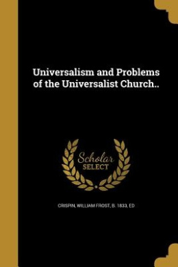 Universalism and Problems of the Universalist Church..