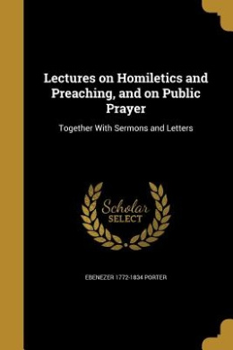 Lectures on Homiletics and Preaching, and on Public Prayer