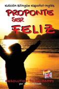 Proponte Ser Feliz - Resolution to Be Happy Edicion Bilingue Espanol - Ingles [Spanish]
