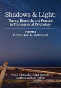 Shadows & Light - Volume 1 (Principles & Practices)  : Theory, Research, and Practice in Transpersonal Psychology