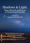 Shadows & Light - Volume 2 (Talks & Reflections)  : Theory, Research, and Practice in Transpersonal Psychology