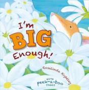 I'm Big Enough [Board book]