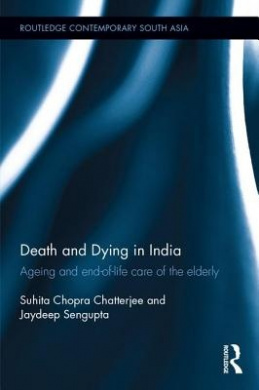 Death and Dying in India: Ageing and End-of-Life Care of the Elderly (Routledge Contemporary South Asia Series)
