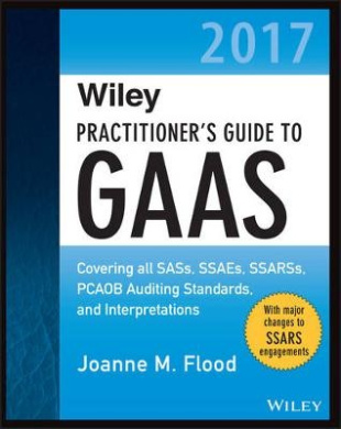 Wiley Practitioner's Guide to GAAS 2017: Covering All SASs, SSAEs, SSARSs, and Interpretations (Wiley Regulatory Reporting)