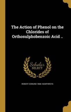 The Action of Phenol on the Chlorides of Orthosulphobenzoic Acid ..
