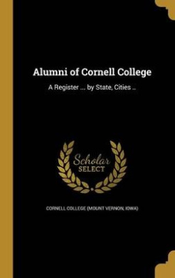 Alumni of Cornell College: A Register ... by State, Cities ..