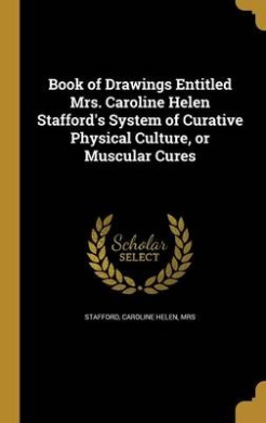 Book of Drawings Entitled Mrs. Caroline Helen Stafford's System of Curative Physical Culture, or Muscular Cures