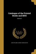 Catalogue of the Printed Books and Mss; Volume 3